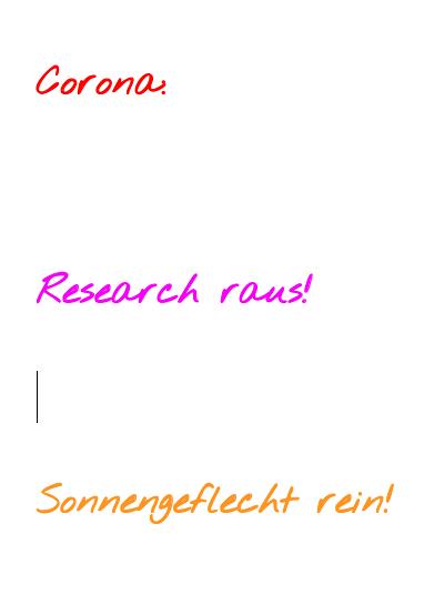 Corona: Research raus! Sonnengeflecht rein!